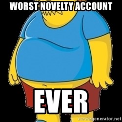 comic book guy - Worst Novelty account ever