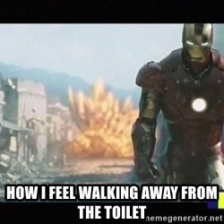 Iron man walks away - how i feel walking away from the toilet