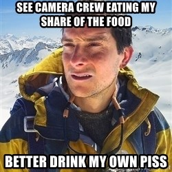 Bear Grylls Loneliness - See camera crew eating my share of the food better drink my own piss