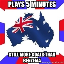 australia - PLAYS 5 MINUTES  STILL MORE GOALS THAN BENZEMA