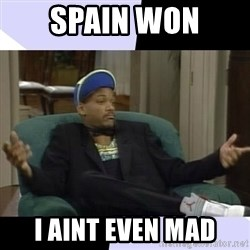 I Aint Even Mad Will - spain won i aint even mad