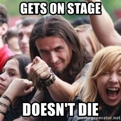 Ridiculously Photogenic Metalhead - GETS ON STAGE DOESN'T DIE