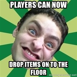 Sigex - players can now DROP ITEMS ON TO THE FLOOR