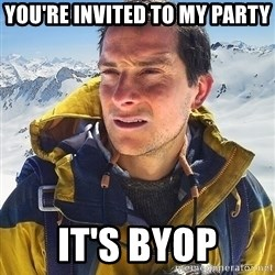 Bear Grylls Loneliness - you're invited to my party it's byop
