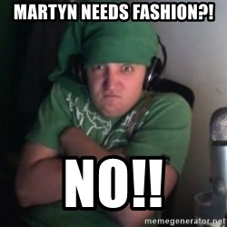 Martyn says NO! - Martyn needs fashion?! NO!!