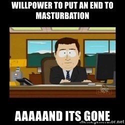 poof it's gone guy - willpower to put an end to masturbation aaaaand its gone