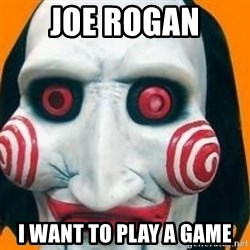 Jigsaw from saw evil - Joe rogan i want to play a game