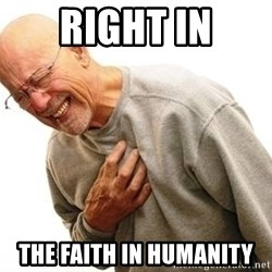 Old Man Heart Attack - RIGHT IN THE FAITH IN HUMANITY