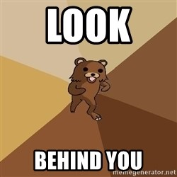 Pedo Bear From Beyond - LOOK  BEHIND YOU
