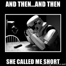 Sad Trooper - and then...and then she called me short