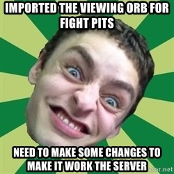 Sigex - Imported the viewing orb for fight pits NEED TO MAKE SOME CHANGES TO MAKE IT WORK THE SERVER