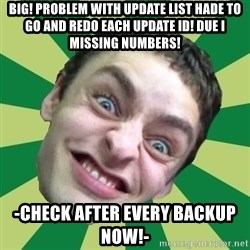 Sigex - Big! problem with update list hade to go and redo each update ID! due i missing numbers! -CHECK AFTER EVERY BACKUP NOW!-