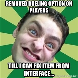 Sigex - Removed dueling option on players TILL I CAN FIX ITEM FROM INTERFACE...