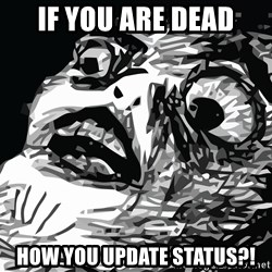 shocked - if you are dead how you update status?!