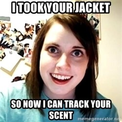 Clingy Girlfriend - I took your jacket so now i can track your scent