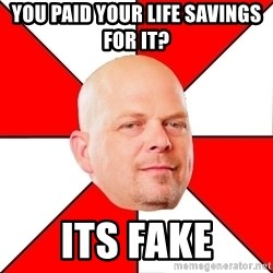 Pawn Stars - You PAID YOUR LIFE SAVINGS FOR IT?  ITS FAKE