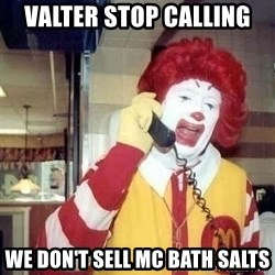 Ronald Mcdonald Call - valter stop calling we don't sell mc bath salts