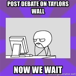 and now we wait - Post debate on taylors wall Now we wait