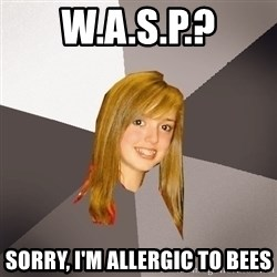 Musically Oblivious 8th Grader - W.A.S.P.? sorry, I'm allergic to bees