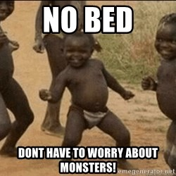 Third World Success - no bed dont have to worry about monsters!