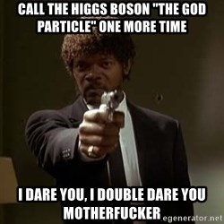 """Jules Pulp Fiction - call the higgs boson """"The god particle"""" one more time i dare you, i double dare you motherfucker"""