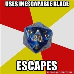 Friday Night Dnd - Uses Inescapable blade Escapes