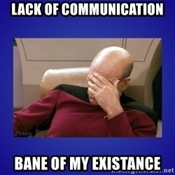 Picard facepalm  - LACK OF COMMUNICATION BANE OF MY EXISTANCE