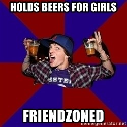 Sunny Student - Holds beers for girls FRIENDZONED