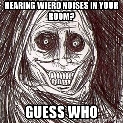 Shadowlurker - hearing wierd noises in your room? guess who