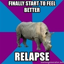 Recovery Rhino - finally start to feel better relapse