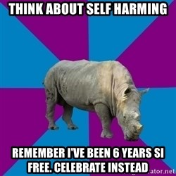 Recovery Rhino - Think about self harming remember i've been 6 years si free. celebrate instead