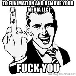 Lol Fuck You - TO FUNIMAtion and remove your media LLC Fuck you