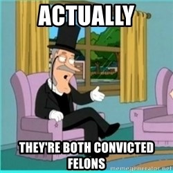 buzz killington - Actually They're both convicted felons