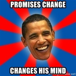 Obama - Promises change changes his mind