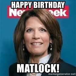 Crazy Eyed Michelle Bachmann - Happy Birthday Matlock!