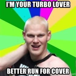 eggmanpride - I'm your turbo lover Better run for cover