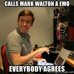 Ridiculously Photogenic Journalist - Calls maRK WALTON A EMO EVERYBODY AGREES