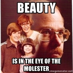 Family Man - Beauty Is in the eye of the molester