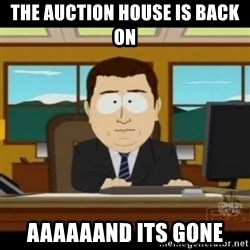 aaaaaaaaaaaaand it's gone - THE Auction house is back on aaaaaand its gone