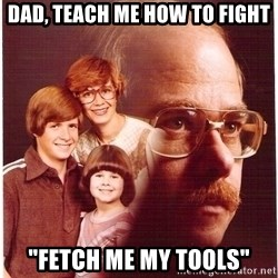 """Family Man - Dad, teach me how to fight """"Fetch me my tools"""""""