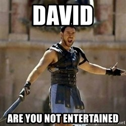 GLADIATOR - David are you not entertained