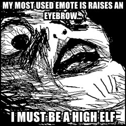 Surprised Chin - My most used emote is raises an eyebrow... I must be a high elf