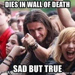Ridiculously Photogenic Metalhead Guy - dies in wall of death sad but true