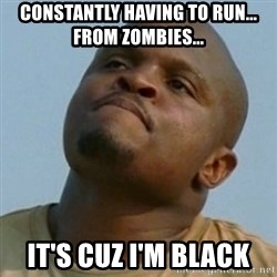 Token T-Dog - Constantly having to run... from zombies... It's cuz i'm Black