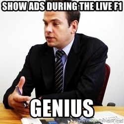 Crappy Australian TV Programmer - show ads during the live f1 genius