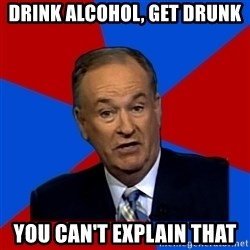 Bill O'Reilly Proves God - drink alcohol, get drunk you can't explain that