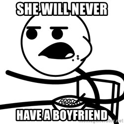 Cereal Guy - She will never  have a boyfriend