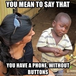 Skeptical African Child - You mean to say that You have a phone, without buttons