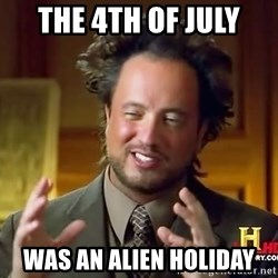 Ancient Aliens - The 4th of july was an alien holiday