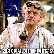 Doc Back to the future -  125.3 Gigaelectronvolts?!?